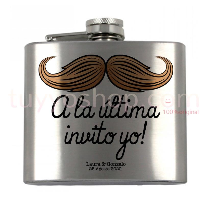 Petaca para boda, con diseño de bigote y frase: a la ultima invito yo. 5oz