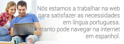 Nós estamos a trabalhar na web para satisfazer as necessidades em língua portuguesa. Entretanto pode navegar na internet em espanhol.